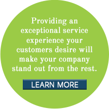 Providing ​​​an exceptional service ​experience your customers ​​​​​desire​ will make your company stand out from the rest.