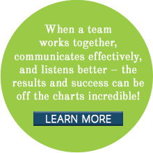 When a team works together, communicates effectively, and listens better – the results and success can be off the charts incredible!